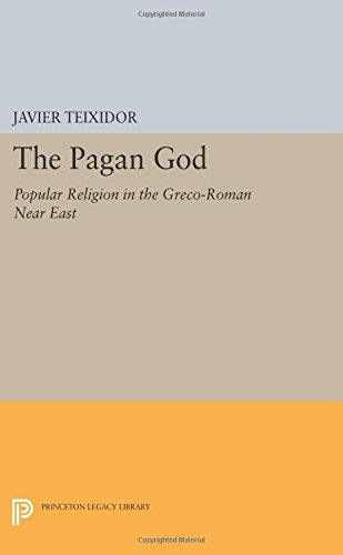 The Pagan God: Popular Religion in the Greco-Roman Near East (Princeton Legacy Library)