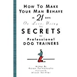 How to Make Your Man Behave in 21 Days or Less Using the Secrets of Professional Dog Trainers (1563056267) by Salmansohn, Karen
