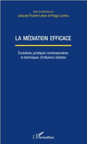 La médiation efficace: Evolutions juridiques contemporaines et techniques d'influence inédites