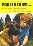 echange, troc Luc Gicquelais, Gérard Lacz, Élizabeth Lemoine, Berad - Parler chien : Pour bien comprendre et élever son chien