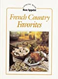 French Country Favorites: Cooking With Bon Appetit (Cooking with Bon appetit) (0895351811) by Bon Appetit