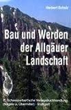 echange, troc Herbert Scholz - Bau und Werden der Allgäuer Landschaft. Zwischen Lech und Bodensee.