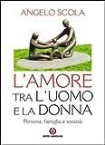 L'amore tra l'uomo e la donna. Persona, famiglia e società (8880258931) by Angelo Scola
