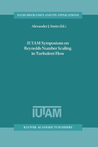 IUTAM Symposium on Reynolds Number Scaling in Turbulent Flow: Proceedings of the IUTAM Symposium held in Princeton, NJ, U.S.A., 11-13 September 2002 (Fluid Mechanics and Its Applications)