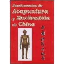 FUNDAMENTOS DE ACUPUNTURA Y MOXIBUSTION DE CHINA descarga pdf epub mobi fb2