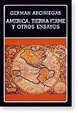 America, tierra firme y otros ensayos (Biblioteca Ayacucho) (Spanish Edition) (9802761303) by Arciniegas, German