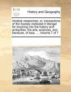 Asiatick researches: or, transactions of the Society instituted in Bengal for inquiring into the history and antiquities