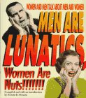 img - for Men Are Lunatics, Women Are Nuts!: Women and Men Talk About Men and Women book / textbook / text book