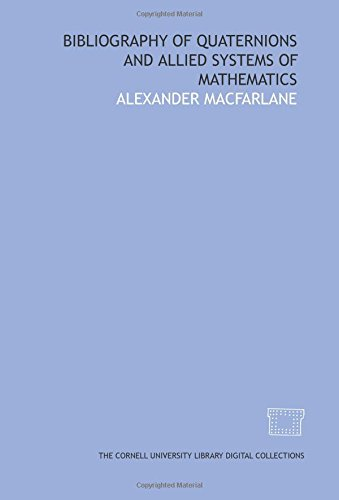 Bibliography of quaternions and allied systems of mathematics