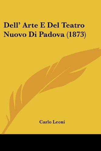Dell' Arte E del Teatro Nuovo Di Padova (1873)