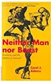 Neither Man Nor Beast: Feminism and the Defense of Animals (0826408036) by Adams, Carol J.
