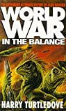 Harry Turtledove Worldwar: In the Balance (New English library)