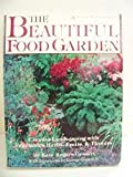 img - for The Beautiful Food Garden: Creative Landscaping With Vegetables, Herbs, Fruits & Flowers book / textbook / text book