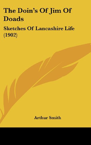 The Doin's of Jim of Doads: Sketches of Lancashire Life (1902)