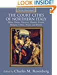 The Court Cities of Northern Italy: M...