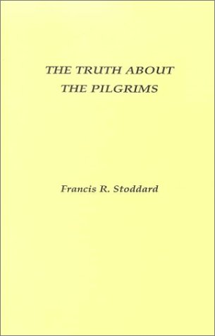 Truth About the Pilgrims, Francis R Stoddard