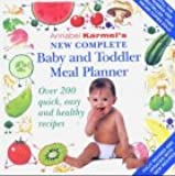 New Complete Baby and Toddler Meal Planner: Over 200 Quick, Easy and Healthy Recipes (Annabel Karmel