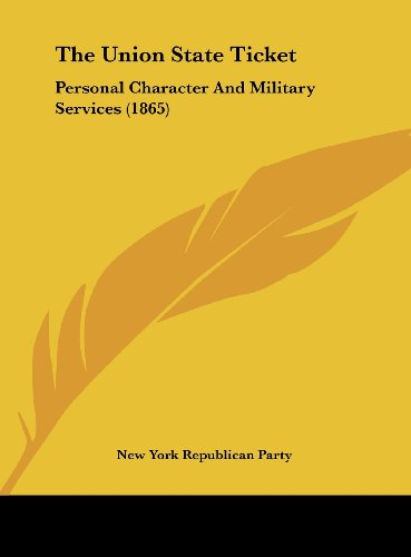 The Union State Ticket: Personal Character And Military Services (1865)