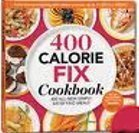 400 Calorie Fix Cookbook 400 All-new Simply Satisfying Meals