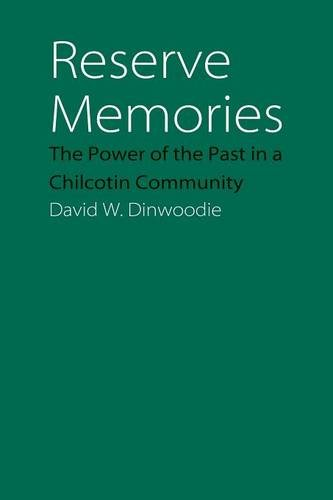 Reserve Memories: The Power of the Past in a Chilcotin Community (Studies in the Anthropology of North Ame)