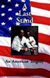 img - for A Last Stand: An American Tragedy book / textbook / text book