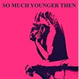So Much Younger Then- Live 1981