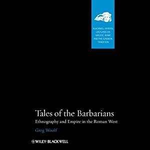 Tales of the Barbarians: Ethnography and Empire in the Roman West | [Greg Woolf]