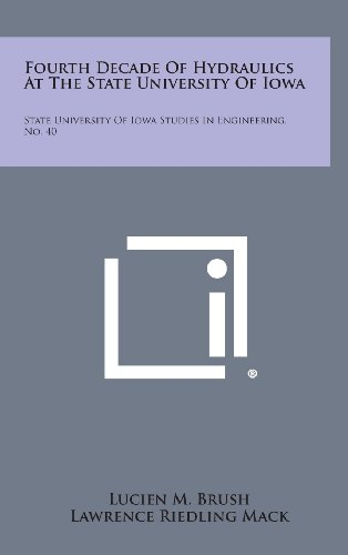 Fourth Decade of Hydraulics at the State University of Iowa: State University of Iowa Studies in Engineering, No. 40