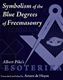 img - for Symbolism of the Blue Degrees of Freemasonry : Albert Pike's Esoterika book / textbook / text book