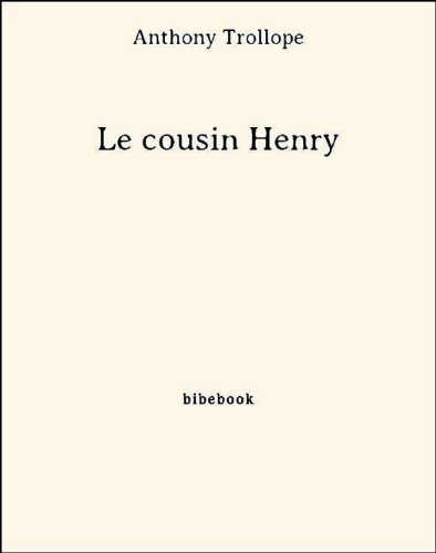 Anthony Trollope Le cousin Henry