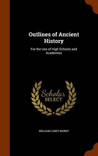 Outlines of Ancient History: For the Use of High Schools and Academies