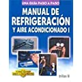 Manual De Refrigeracion Y Aire Acondicionado: Una Guia a Paso A Paso / A Step-by-Step Guide (Coleccion Como Hacer Bien Y Facilmente/How to Do It Right and Easy Colection) (Spanish Edition)
