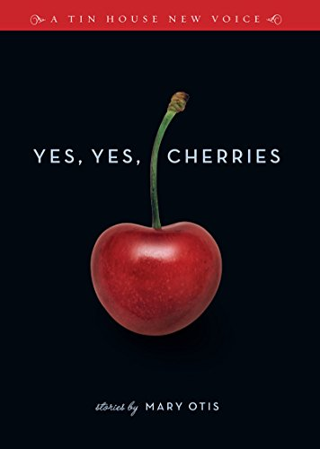 Yes, Yes, Cherries: Stories (Tin House New Voice) PDF