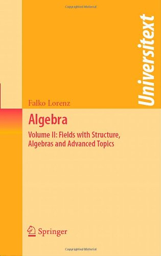 Algebra: Volume Ii: Fields With Structure, Algebras And Advanced Topics (Universitext)