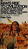 Man's Rise to Civilization, As Shown by the Indians of North America from Primeval Times to the Coming of the Industrial State (0380014092) by Farb, Peter