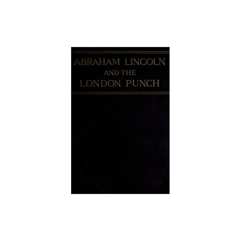 Abraham Lincoln and the London Punch Cartoons, Comments, and Poems Published During the American Civil War (Illustrated)