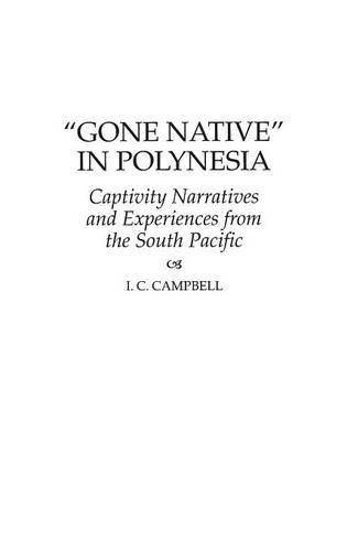 Gone Native in Polynesia: Captivity Narratives and Experiences from the South Pacific (Reference Guides to the State Con