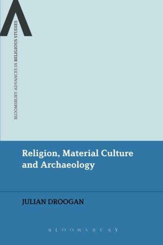 Religion, Material Culture and Archaeology (Bloomsbury Advances in Religious Studies)