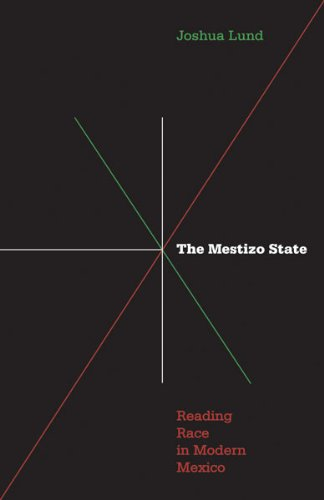 Mestizo State: Reading Race in Modern Mexico