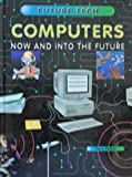 Computers: Now and into the Future (Future Tech (New York).) (038239951X) by Parker, Steve