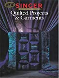 Quilted Projects & Garments (Singer Sewing Reference Library) (0865733007) by Singer