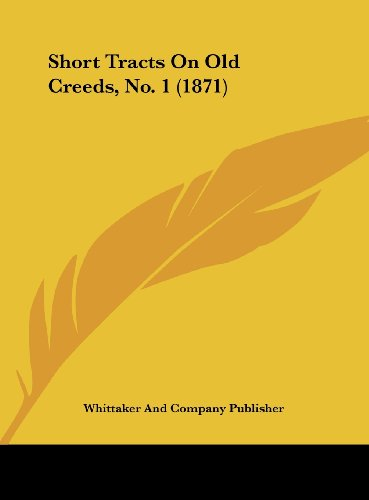 Short Tracts On Old Creeds, No. 1 (1871)