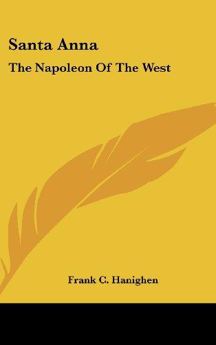 Santa Anna: The Napoleon of the West