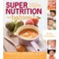 Super Nutrition For Babies: The Right Way To Feed Your Baby For Optimal Health By Erlich, Katherine, Genzlinger, Kelly [Fair Winds Press, 2012] (Paperback) [Paperback]