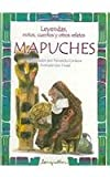 Mapuches (Leyendas, Mitos, Cuentos Y Otros Relatos / Legends, Myths, Stories and Other Narratives) (Spanish Edition)