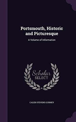 Portsmouth, Historic and Picturesque: A Volume of Information