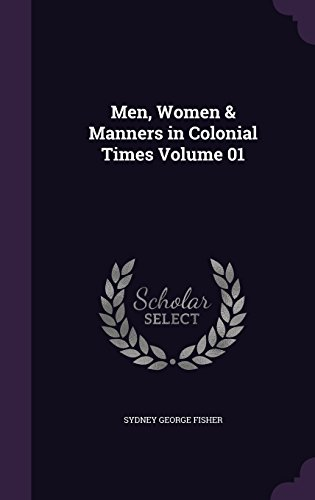 Men, Women & Manners in Colonial Times Volume 01