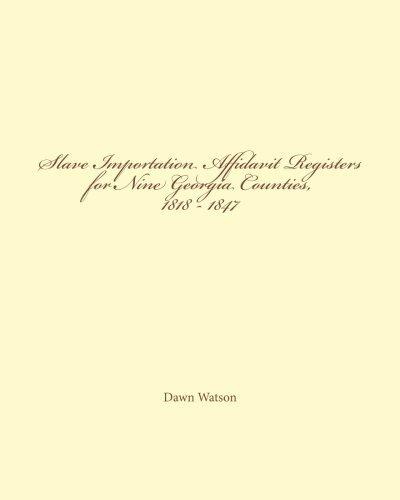 Slave Importation Affidavit Registers for Nine Georgia Counties, 1818 - 1847 by Watson, Dawn (2012) Paperback PDF