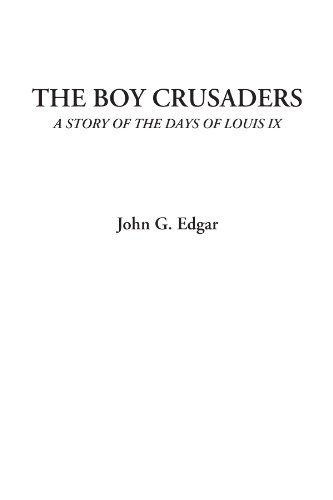 The Boy Crusaders (A Story of the Days of Louis IX)