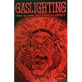 Gaslighting: How to Drive Your Enemies Crazy